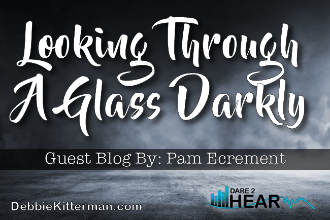 Seeing Through A Glass Darkly & Tune In Thursday #26 Guest: Pam Ecrement