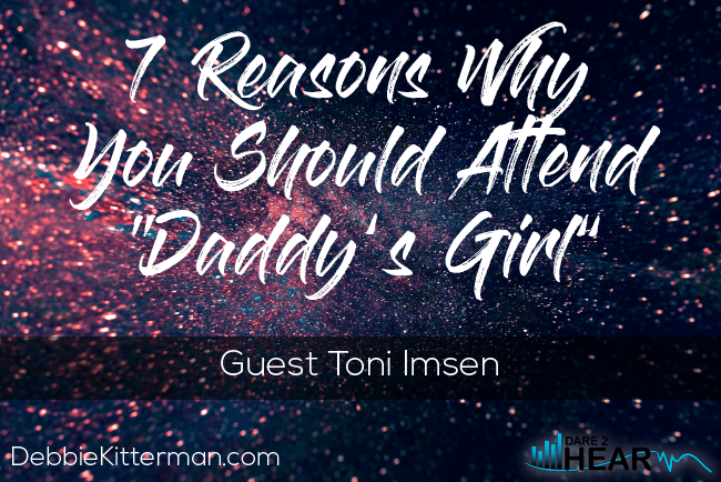 "7 Reasons Why You Should Attend ""Daddy's Girl""+ Tune In Thursday #127 Guest Toni Imsen"