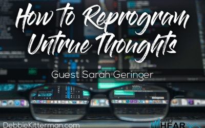 How to Reprogram Untrue Thoughts + Tune In Thursday #130 Guest: Sarah Geringer