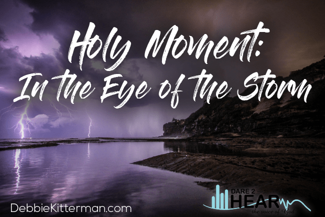 Holy Moment: In the Eye of the Storm