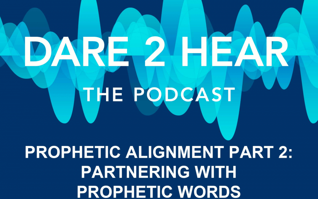 Prophetic Alignment Part 2 Partnering with Prophetic Words ~ Podcast Episode #93