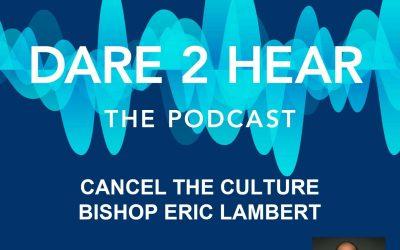 Cancel the Culture ~ Guest Bishop Eric LambertEpisode #109