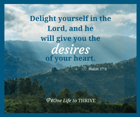 Delight yourself in the Lord, and he will give you the desires of your heart.(1)