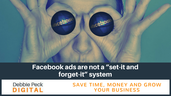 "Facebook ads are not a ""set-it and forget-it"" system"