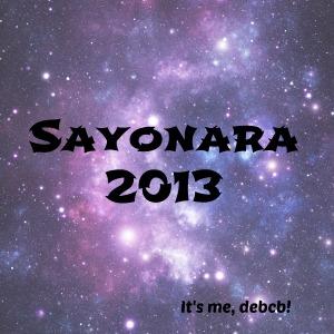 Sayonara 2013- It's me, debcb!
