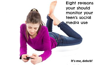 Eight reasons you should monitor your teen's social media use- It's me, debcb!