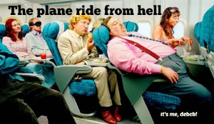 The plane ride from hell- It's me, debcb!