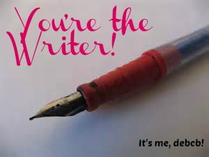 You're the writer- It's me, debcb!