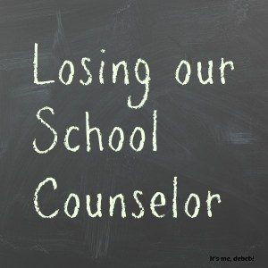 Losing our school counselor