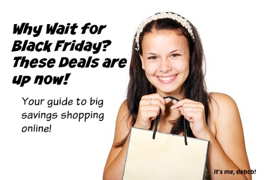 Why wait for Black Friday Deals up now!