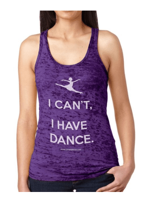 I can't, I have dance tank