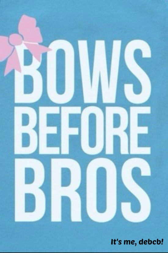 Bows before bros- It's me, debcb!