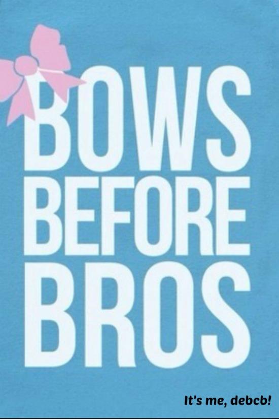 Bows before bros- It's me, debcb!