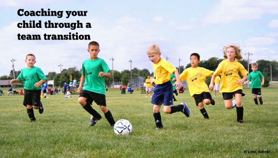Coaching your child through a team transition- It's me, debcb!
