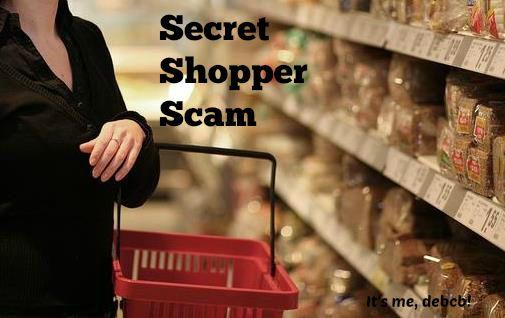 Secret Shopper Scam-It's me, debcb!