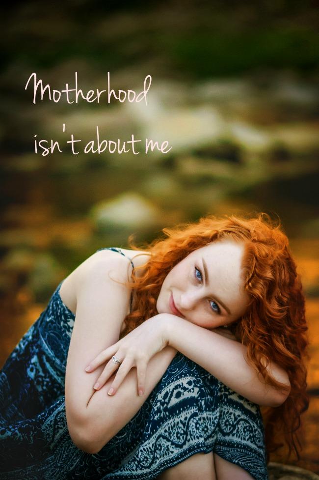 Motherhood isn't about me