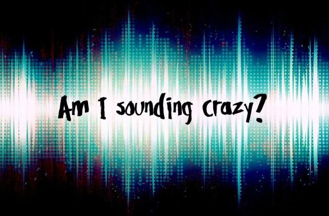 Sounding crazy