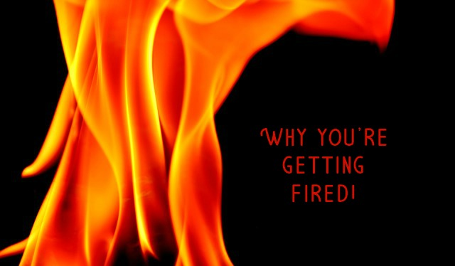 Why you're getting fired