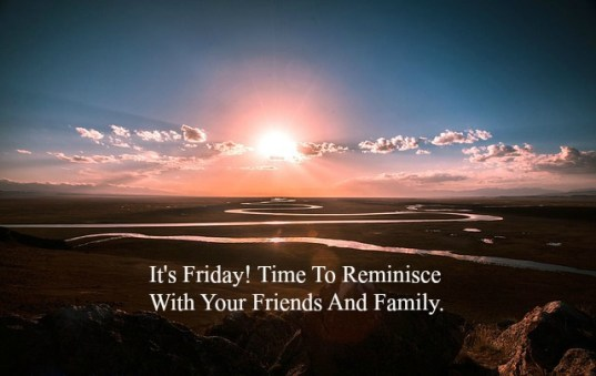 its-friday-time-to-reminisce-with-your-friends-and-family