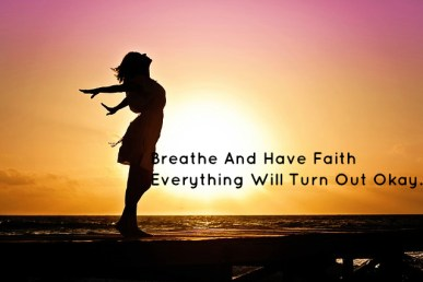 breathe-and-have-faith-everything-will-turn-out-okay