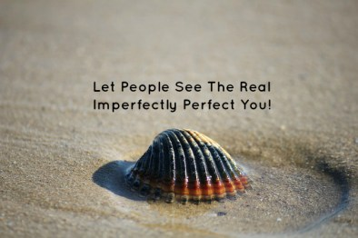 let-people-see-the-real-imperfectly-perfect-you