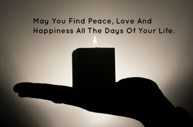 May You Find Peace, Love And Happiness All The Days Of Your Life.