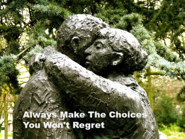 Always Make The Choices You Won't Regret