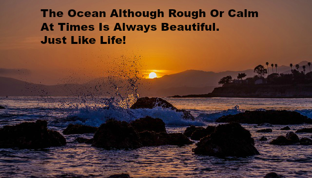 The Ocean Although Rough Or Calm At Times Is Always Beautiful. Just Like Life!