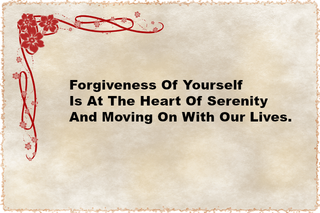 Forgiveness Of Yourself Is At The Heart Of Serenity And Moving On With Our Lives.