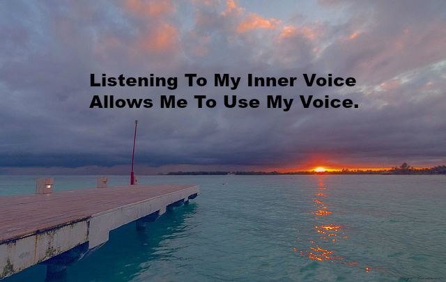 Listening To My Inner Voice Allows Me To Use My Voice.