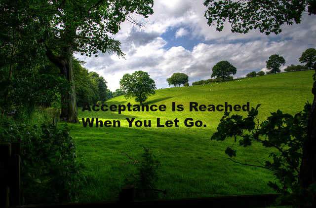 Acceptance Is Reached When You Let Go.