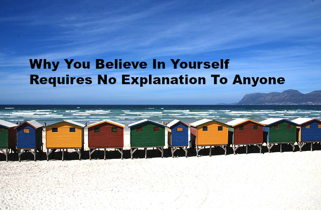 Why You Believe In Yourself Requires No Explanation To Anyone