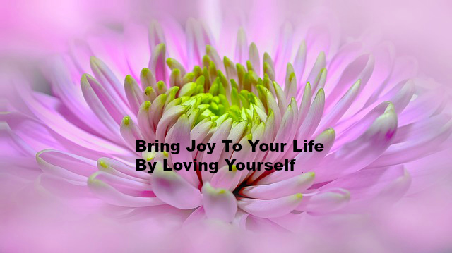 Bring Joy To Your Life By Loving Yourself