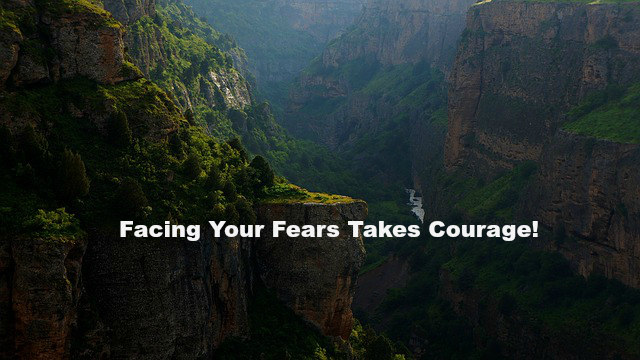 Facing Your Fears Takes Courage!