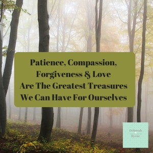 Patience compassion forgiveness love are the greatest treasures we can have for ourselves DBpscyhology 1