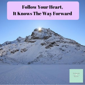Follow Your Heart It Knows The Way Forward