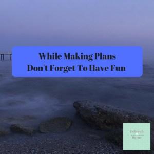 make plans have fun