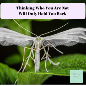 Thinkning Who You Are NOt Will Only Hold You Back