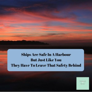 Ships Are Safe In The Habour But Just Like You They Have To Leave That Safety Behind