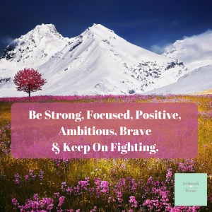 Be Strong Focused Positive Ambitious Brave And Keep On Fighting DBpsychology 1