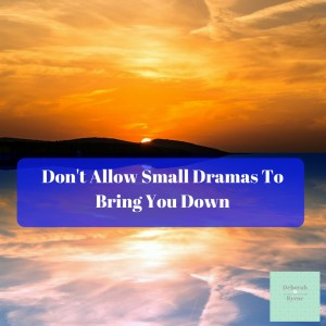 Don't Allow Small Dramas To Bring You Down DBpsychology 10