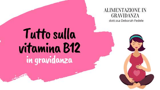 Tutto sulla vitamina B12 in gravidanza