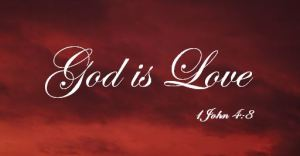 God is love 1 John 4 8