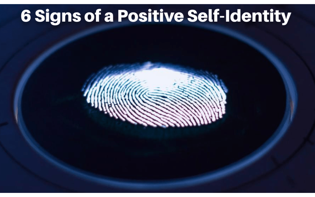 6 Signs of a Positive Self-Identity