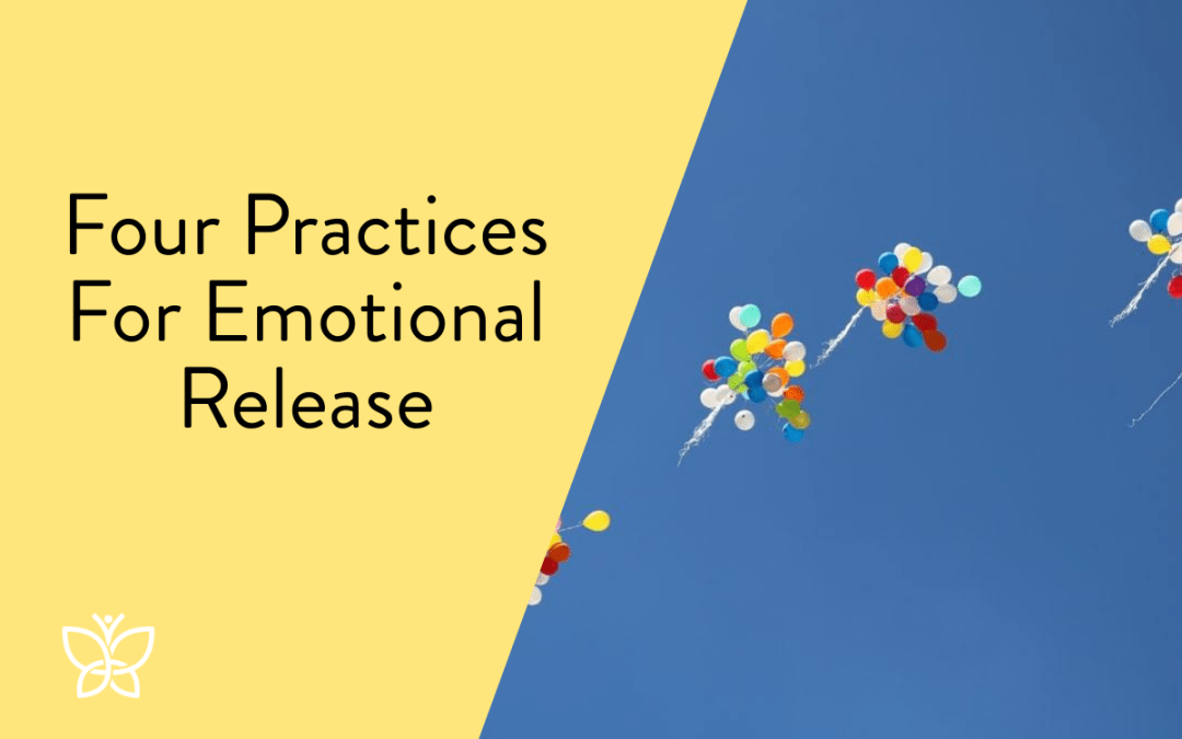 Four Practices For Emotional Release