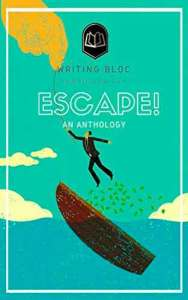 Escape, an anthology by Writing Bloc Cooporative