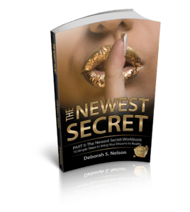 The Newest Secret, by Deborah S. Nelson--Introduction to Dream planning, how to drive your desires to achieve your dreams.