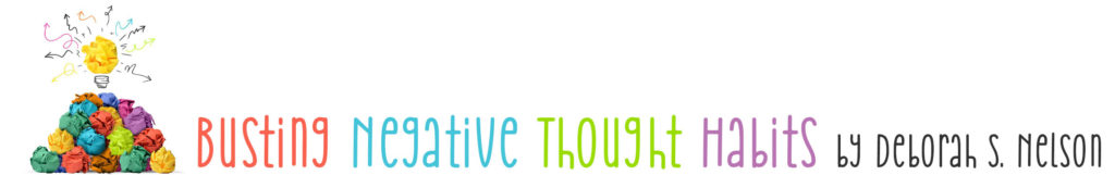 Busting Negative Thought Habits by Deborah S Nelson--Seeing is Believing