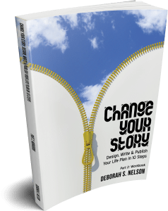 Change Your Story: Design, Write & Publish Your Life Plan in 10 Steps Part 2: Workbook by Deborah S. Nelson