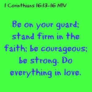 1 Corinthians 16:13 Be courageous